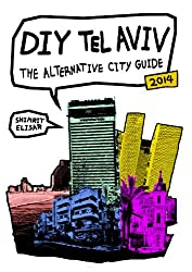 DIY Tel Aviv  - The Alternative City Guide: 2014 Edition
