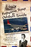 img - for Fujiyama Trays & Oshibori Towels Recalling a time when passenger flight was an adventure and the Boeing Stratocruiser ruled the skies book / textbook / text book