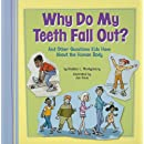 Why Do My Teeth Fall Out?: And Other Questions Kids Have About the Human Body (Kids' Questions)