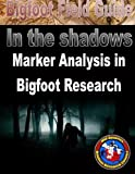Bigfoot Field Guide - Marker Analysis in Bigfoot Research (Bigfoot Field Guide - In the shadows) (Volume 3)