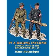 In a Raging Inferno: Combat Units of the Hitler Youth 1944-45