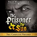 The Prisoner and the Sun: The Complete Trilogy Audiobook by Brad Magnarella Narrated by Steve Marvel