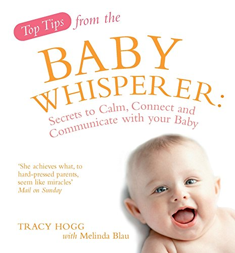Top Tips of the Baby Whisperer: Secrets to Calm, Connect and Communicate with your Baby ebook