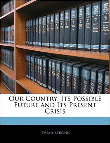 Book Our Country: Its Possible Future and Its Present Crisis