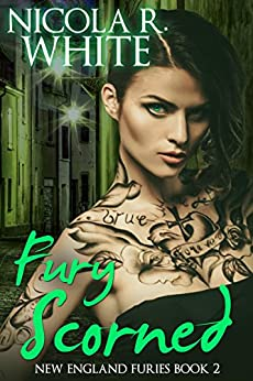 Fury Scorned: New England Furies Book 2 by [White, Nicola R.]