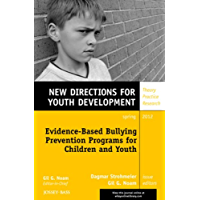 Evidence-Based Bullying Prevention Programs for Children and Youth: New Directions for Youth Development, Number 133 (J-B MHS Single Issue Mental Health Services Book 117)