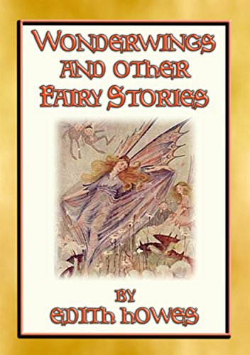 WONDERWINGS AND OTHER FAIRY STORIES - 3 illustrated classic fairy (Obey Flower)