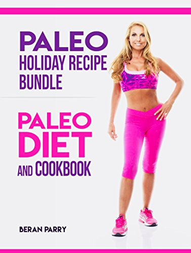 Paleo Diet: Paleo Holiday Recipe Bundle: Paleo Diet and Cookbook (Delectable Dishes for Thanksgiving and Xmas, Paleo Cookbook, Anti Inflammatory, Healthy, Low Carb Recipes, Whole Food, Weight Loss)