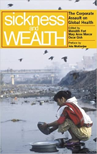 sickness and wealth the corporate assault on global health