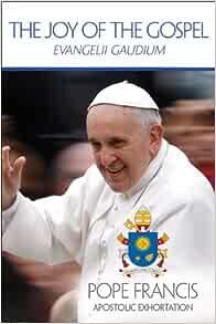 The Joy of the Gospel: Evangelii Gaudium