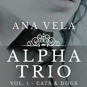 Alpha Trio: Vol. 1 - Cats & Dogs Audiobook