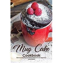 Mug Cake Cookbook: Deliciously Easy Mug Cake Recipes Perfect for A Late-Night Snack