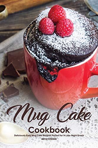 Mug Cake Cookbook: Deliciously Easy Mug Cake Recipes Perfect for A Late-Night Snack - Perfect Cake Recipe