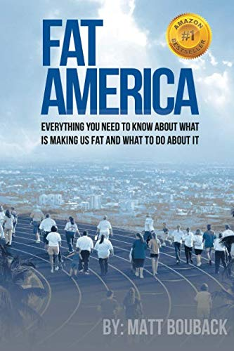 FAT AMERICA: Everything You Need to Know About What Is Making Us Fat And What To Do About It