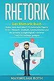 Rhetorik Training: Das Rhetorik Buch: Reden kann doch jeder?! 10 rhetorische Tipps & Tricks. Rhetorik, Smalltalk, Kommunikation und die perfekte ... geeignet! (Erfolgreich werden, Band 1)