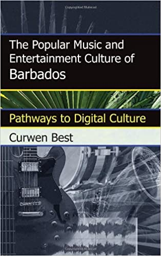 Download online The Popular Music and Entertainment Culture of Barbados: Pathways to Digital Culture PDF