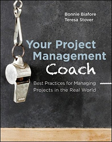 Your Project Management Coach: Best Practices for Managing Projects in the Real World