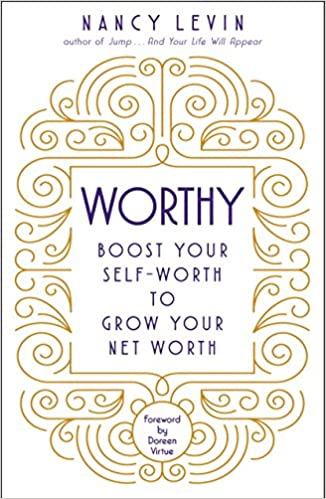 worthy boost your selfworth to grow your net worth nancy levin amazoncom books