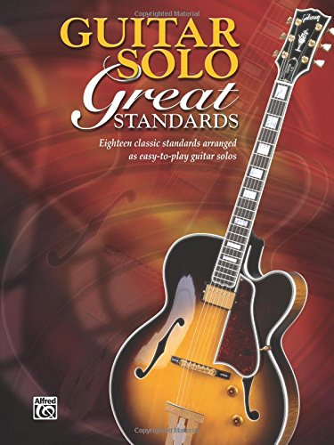 Guitar Solo Great Standards: Eighteen Classic Standards Arranged As Easy-to-Play Guitar Solos