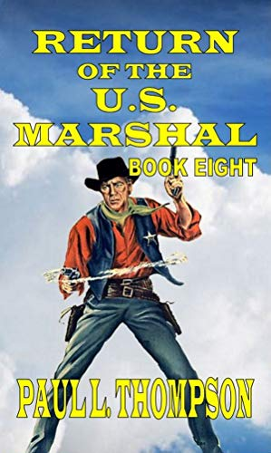 "Return Of The U.S. Marshal - Four Great U.S. Marshal Shorty Thompson Western Novels: A Western Adventure From The Author of ""U.S. Marshal Shorty Thompson ... States Marshal Western Adventures Book 8) by [Thompson, Paul L.]"