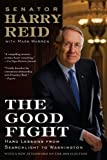 img - for The Good Fight: Hard Lessons from Searchlight to Washington Reprint edition by Reid, Harry, Warren, Mark (2009) Paperback book / textbook / text book