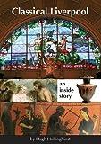 """""""Classical Liverpool An Inside Story"""" av Hugh Hollinghurst"""