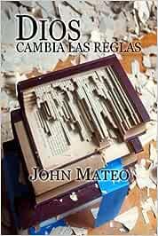 Dios cambia las reglas: Amazon.es: Mateo, John: Libros