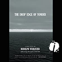 The Drop Edge of Yonder Audiobook by Rudolph Wurlitzer Narrated by Christian Rummel