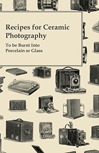 Recipes for Ceramic Photography - To be Burnt Into Porcelain or ()