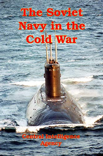 The Soviet Navy in the Cold War: A Declassified CIA Analysis 1970-1980 (English Edition) por [Agency, Central Intelligence]