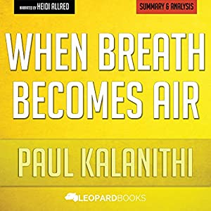 When Breath Becomes Air by Paul Kalanithi: Unofficial & Independent Summary & Analysis Audiobook