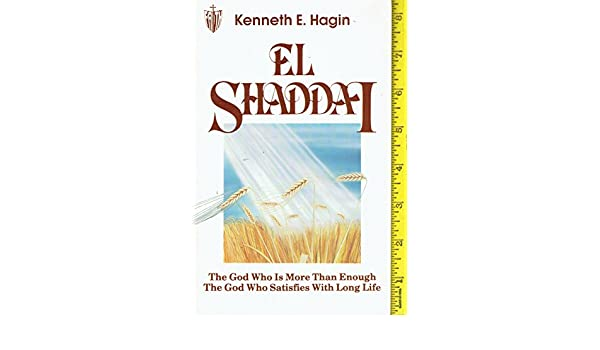 El Shaddai : the God who is more than enough, the God who satisfies with long life
