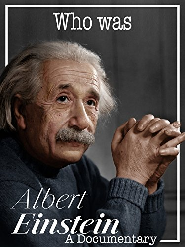 Who was Albert Einstein A Documentary
