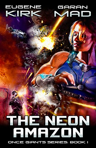 The Neon Amazon: A Cyberpunk Action Sci Fi (Once Giants Book 1)