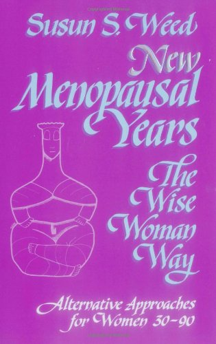 New Menopausal Years: Alternative Approaches for Women 30-90 (Wise Woman Herbal)