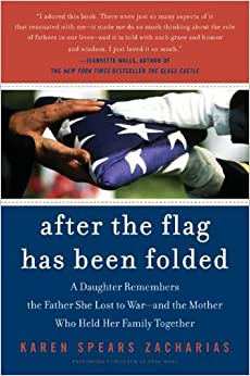 After the Flag Has Been Folded: A Daughter Remembers the Father She Lost to War--and the Mother Who Held Her Family Together