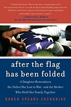 After the Flag Has Been Folded: A Daughter Remembers the Father She Lost to War--and the Mother Who Held Her Family Together by [Zacharias, Karen Spears]