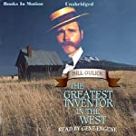 The Greatest Inventor In the West | Bill Gulick