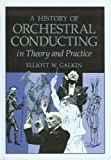 History of Orchestral Conducting: Theory and Practice