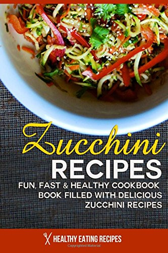 Conseil de lentente download zucchini recipes a fun fast download zucchini recipes a fun fast healthy cookbook filled with delicious zucchini book pdf audio id73blhgd forumfinder Images