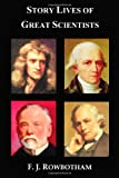 Story Lives of Great Scientists, Francis Jameson Rowbotham, 1849025878