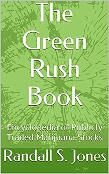 The Green Rush Book: Encyclopedia of Publicly Traded Marijuana Stocks by [Jones, Randall S.]