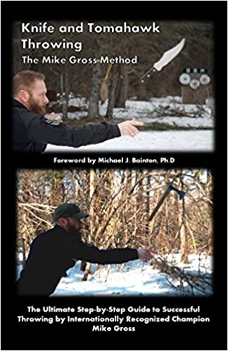 Knife and Tomahawk Throwing The Mike Gross Method: Mike