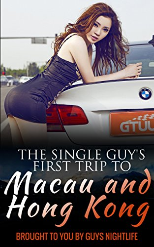 The Single Guy's First Trip to Macau and Hong Kong: Helping guys have the perfect first vacation to Macau and Hong Kong