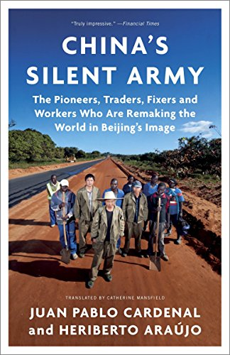 (China's Silent Army: The Pioneers, Traders, Fixers and Workers Who Are Remaking the World in Beijing's Image)