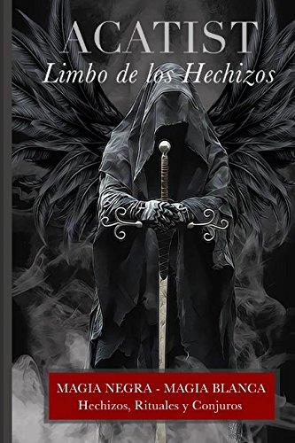 Acatist - Limbo de los Hechizos: Rituales, Hechizos y Conjuros (Justicia vs Justicia) (Spanish Edition) [Claudio Constantin] (Tapa Blanda)