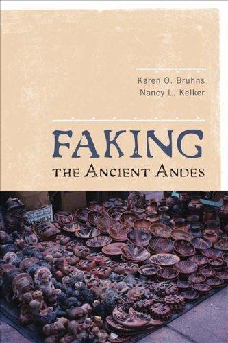 FAKING THE ANCIENT ANDES by Bruhns, Karen O, Kelker, Nancy L (2009) Paperback