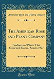 Amazon / Forgotten Books: The American Rose and Plant Company Producers of Plants That Grow and Bloom, Season 1927 Classic Reprint (American Rose and Plant Company)
