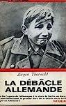 La débâcle allemande, de l'agonie de l' Allemagne à la chute de Berlin par Thorwald