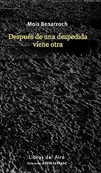 Después de una despedida viene otra (Spanish Edition) by [Benarroch, Mois]